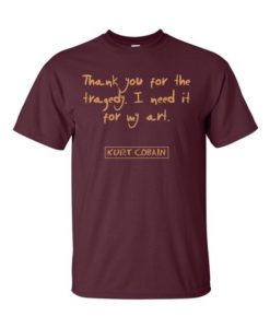 Kurt Cobain Quote T-Shirt Maroon