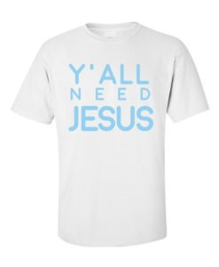 Y'all Need Jesus T-Shirt White